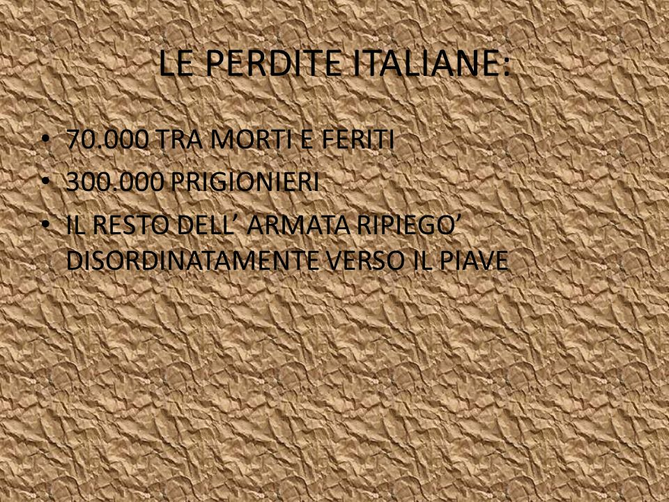 LE PERDITE ITALIANE: 70.000 TRA MORTI E FERITI 300.000 PRIGIONIERI