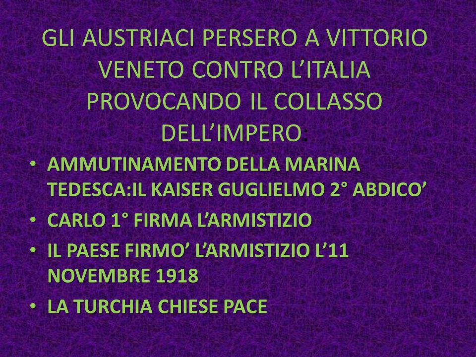 GLI AUSTRIACI PERSERO A VITTORIO VENETO CONTRO L'ITALIA PROVOCANDO IL COLLASSO DELL'IMPERO: