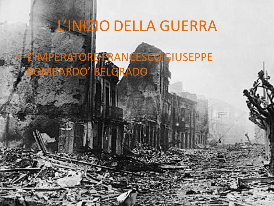 L'INIZIO DELLA GUERRA L'IMPERATORE FRANCESCO GIUSEPPE BOMBARDO' BELGRADO