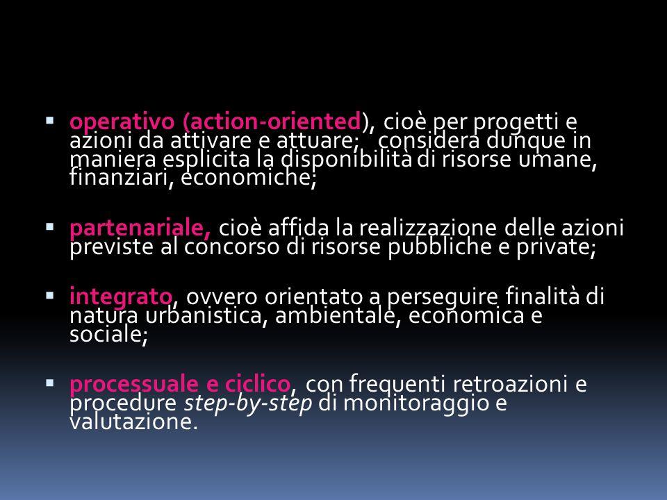 operativo (action-oriented), cioè per progetti e azioni da attivare e attuare; considera dunque in maniera esplicita la disponibilità di risorse umane, finanziari, economiche;