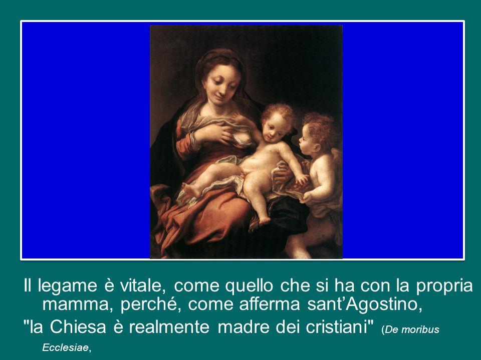 Il legame è vitale, come quello che si ha con la propria mamma, perché, come afferma sant'Agostino, la Chiesa è realmente madre dei cristiani (De moribus Ecclesiae,