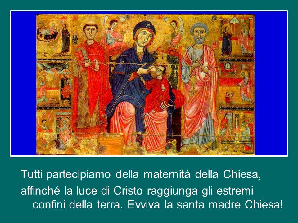 Tutti partecipiamo della maternità della Chiesa, affinché la luce di Cristo raggiunga gli estremi confini della terra.