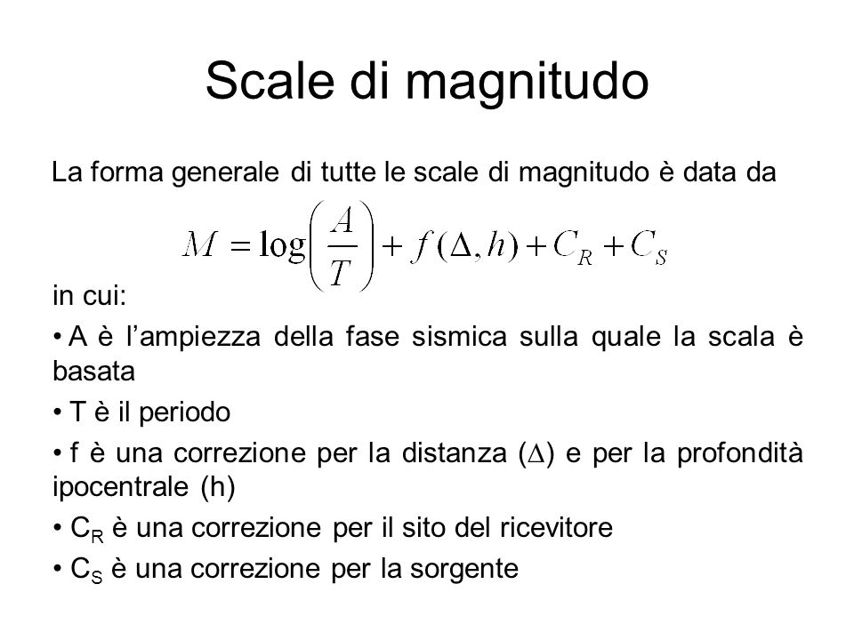 Scale di magnitudo La forma generale di tutte le scale di magnitudo è data da. in cui: