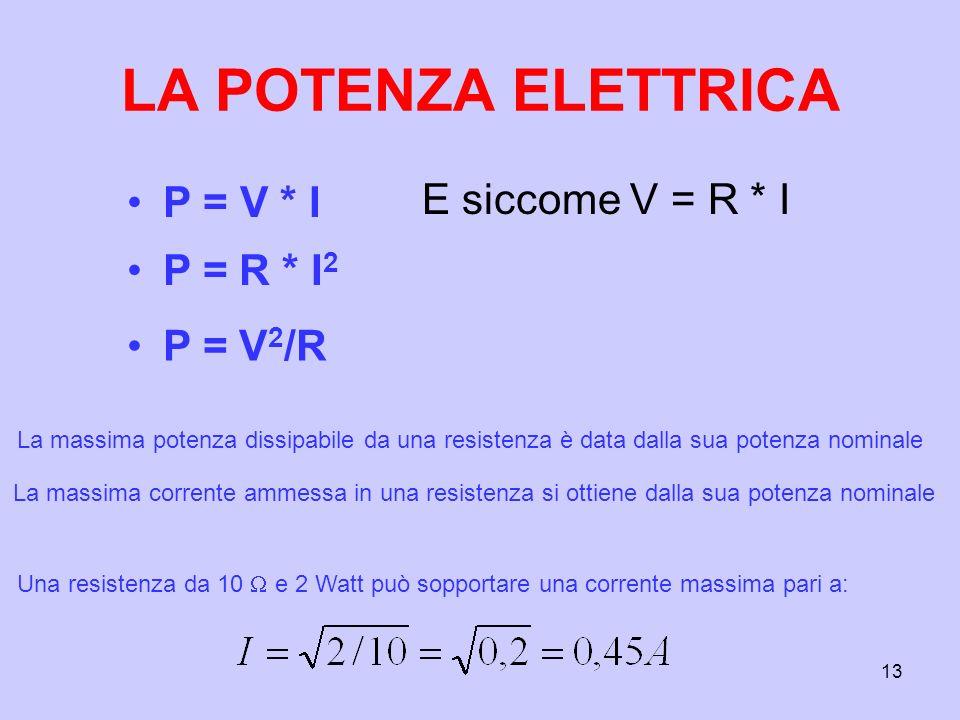 LA POTENZA ELETTRICA P = V * I E siccome V = R * I P = R * I2 P = V2/R