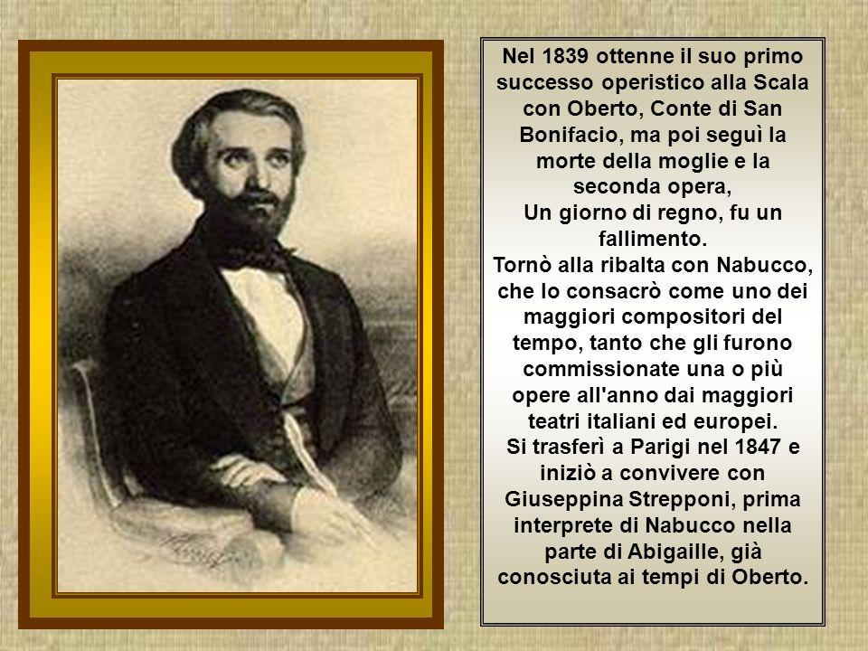 Nel 1839 ottenne il suo primo successo operistico alla Scala con Oberto, Conte di San Bonifacio, ma poi seguì la morte della moglie e la seconda opera, Un giorno di regno, fu un fallimento.