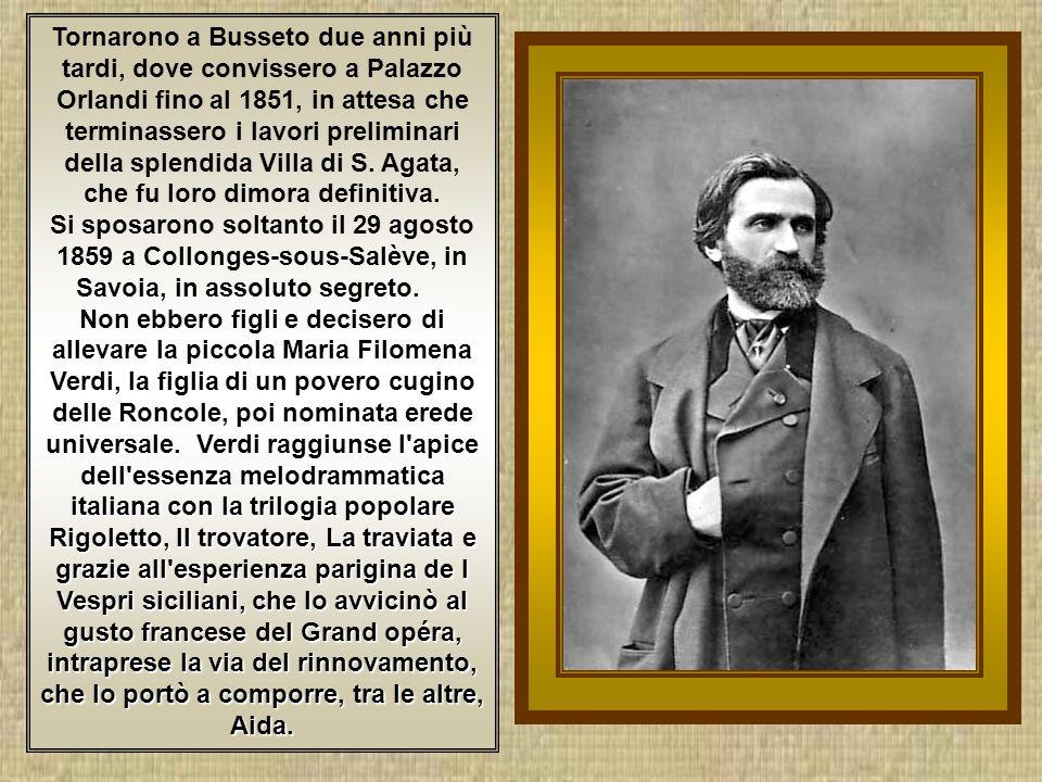 Tornarono a Busseto due anni più tardi, dove convissero a Palazzo Orlandi fino al 1851, in attesa che terminassero i lavori preliminari della splendida Villa di S.