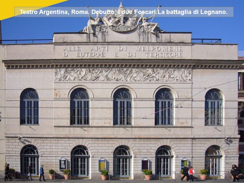 Teatro Argentina, Roma. Debutto: I due Foscari.La battaglia di Legnano.