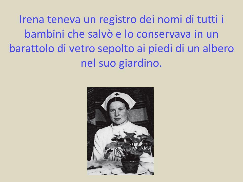 Irena teneva un registro dei nomi di tutti i bambini che salvò e lo conservava in un barattolo di vetro sepolto ai piedi di un albero nel suo giardino.