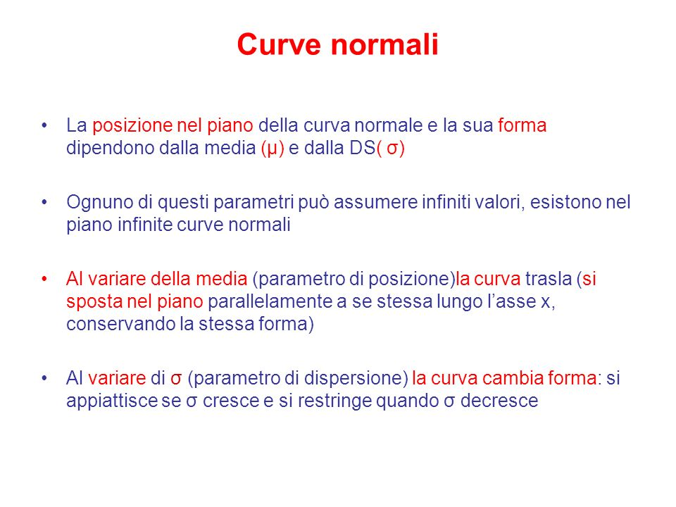 Curve normali La posizione nel piano della curva normale e la sua forma dipendono dalla media (μ) e dalla DS( σ)