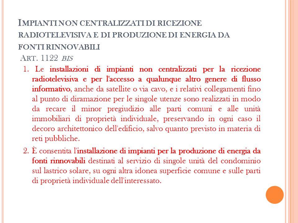 Impianti non centralizzati di ricezione radiotelevisiva e di produzione di energia da fonti rinnovabili Art. 1122 bis