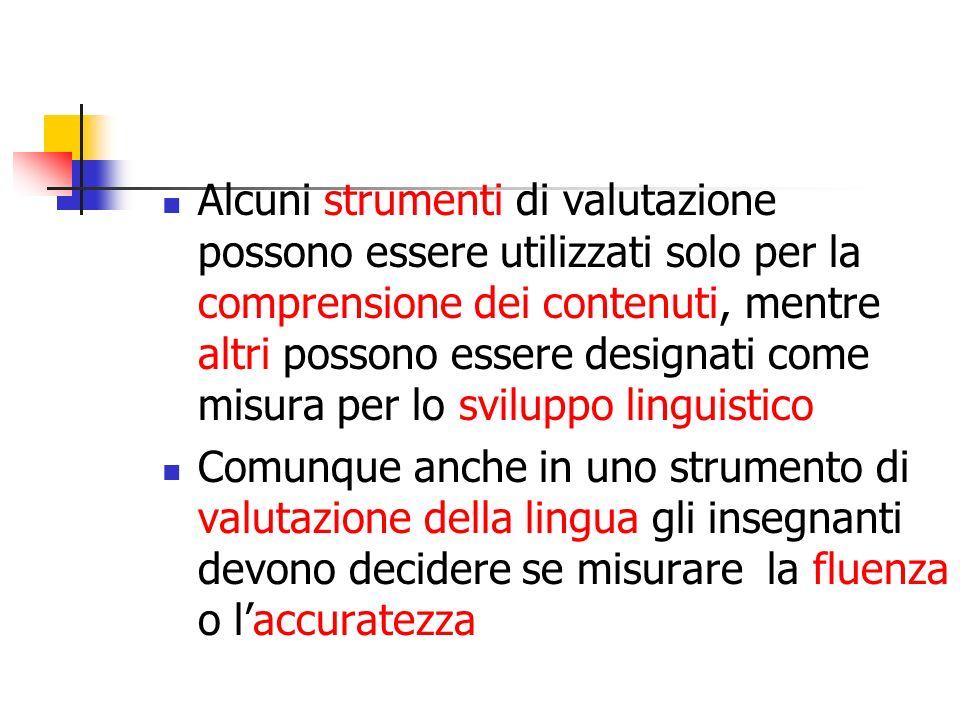 Alcuni strumenti di valutazione possono essere utilizzati solo per la comprensione dei contenuti, mentre altri possono essere designati come misura per lo sviluppo linguistico