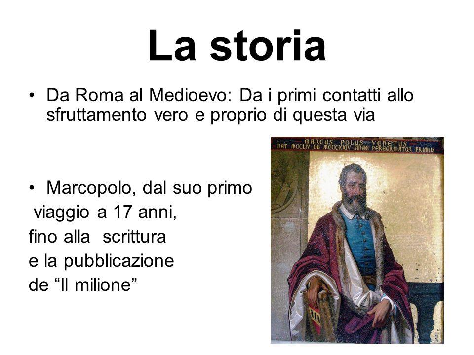 La storia Da Roma al Medioevo: Da i primi contatti allo sfruttamento vero e proprio di questa via. Marcopolo, dal suo primo.