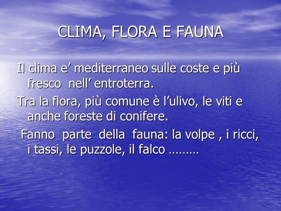 CLIMA, FLORA E FAUNA Il clima e' mediterraneo sulle coste e più fresco nell' entroterra.
