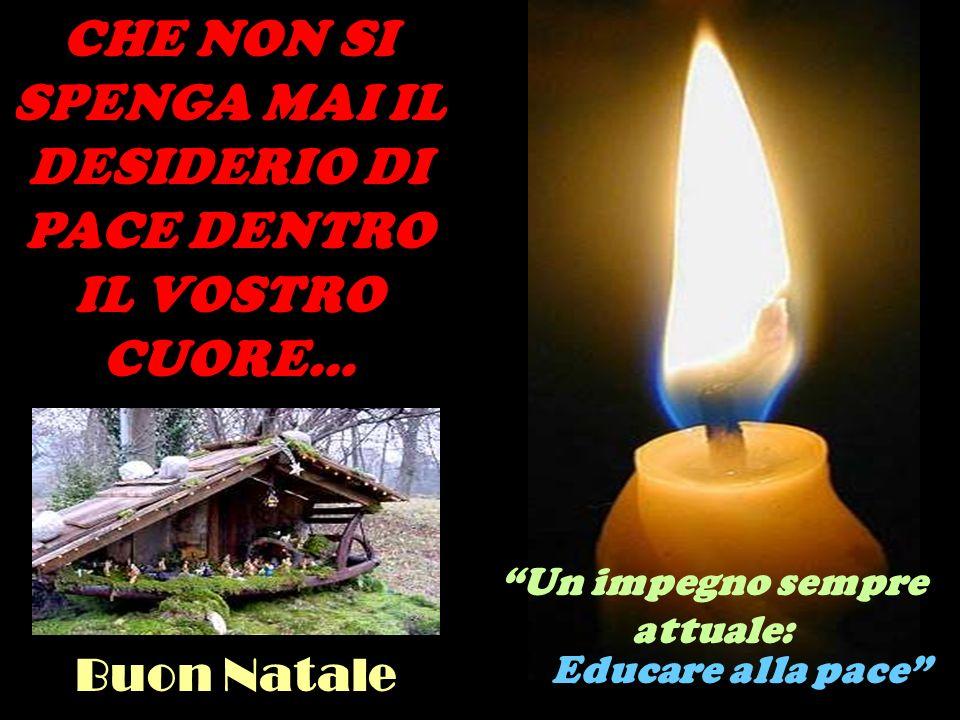 CHE NON SI SPENGA MAI IL DESIDERIO DI PACE DENTRO IL VOSTRO CUORE...
