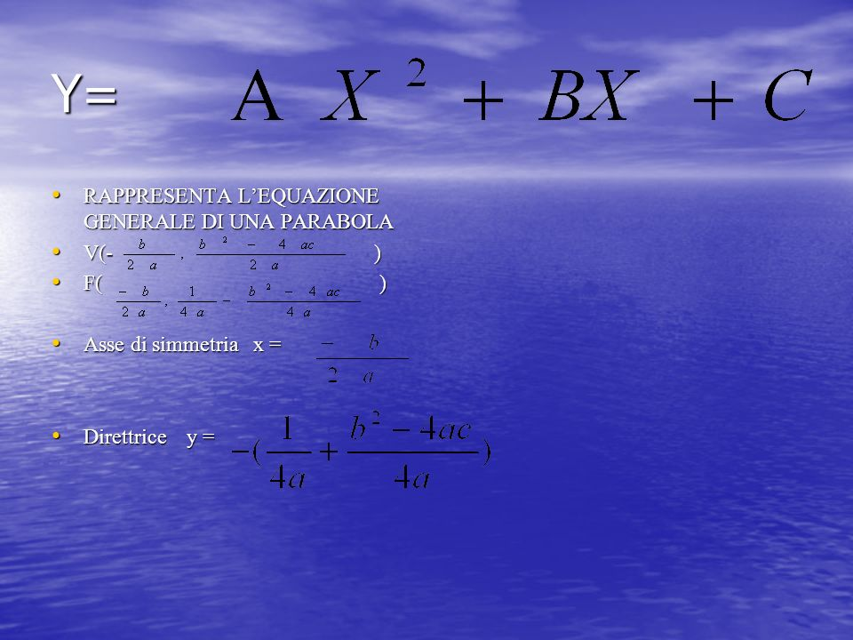 Y= RAPPRESENTA L'EQUAZIONE GENERALE DI UNA PARABOLA V(- ) F( )