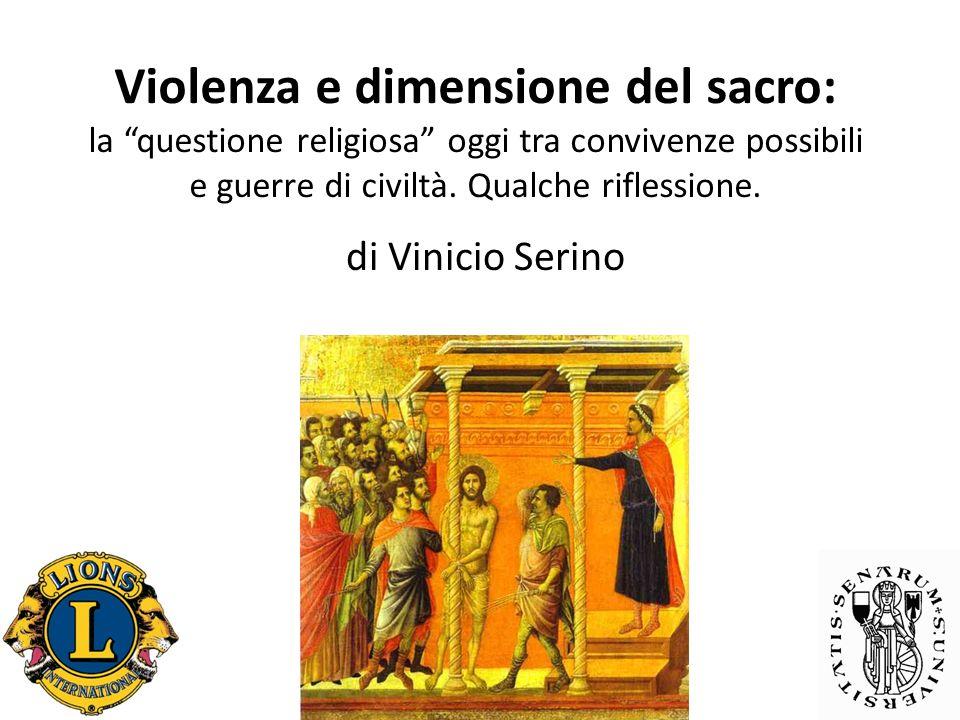 Violenza e dimensione del sacro: la questione religiosa oggi tra convivenze possibili e guerre di civiltà. Qualche riflessione.