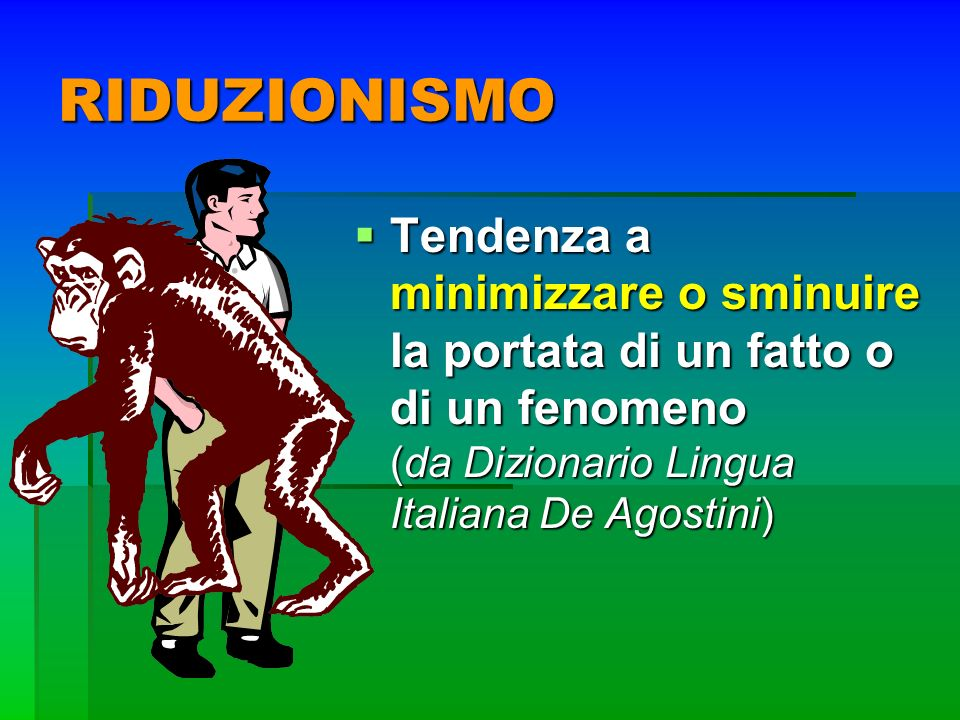 RIDUZIONISMO Tendenza a minimizzare o sminuire la portata di un fatto o di un fenomeno (da Dizionario Lingua Italiana De Agostini)