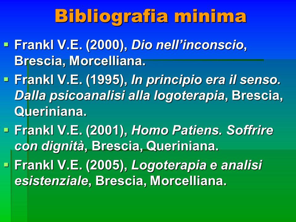 Bibliografia minima Frankl V.E. (2000), Dio nell'inconscio, Brescia, Morcelliana.