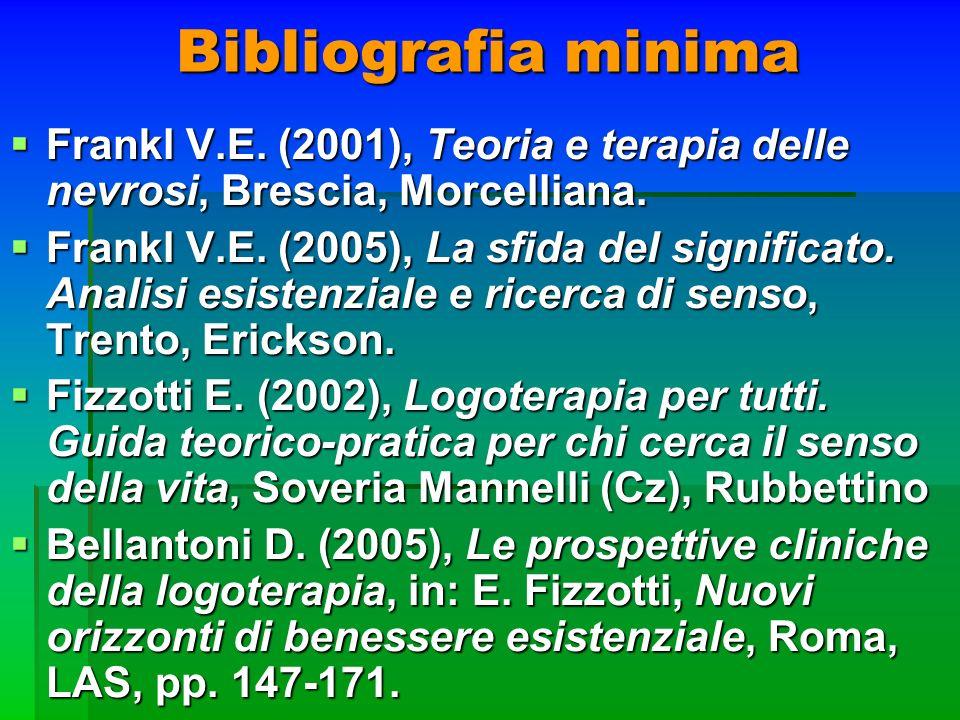 Bibliografia minima Frankl V.E. (2001), Teoria e terapia delle nevrosi, Brescia, Morcelliana.