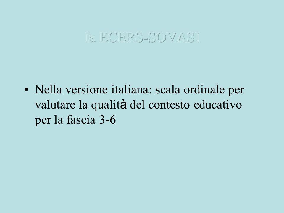 la ECERS-SOVASI Nella versione italiana: scala ordinale per valutare la qualità del contesto educativo per la fascia 3-6.