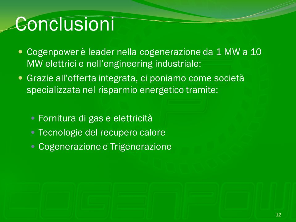 Conclusioni Cogenpower è leader nella cogenerazione da 1 MW a 10 MW elettrici e nell'engineering industriale: