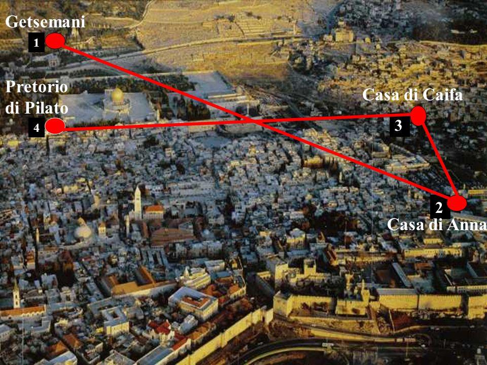 Getsemani 1 Pretorio di Pilato Casa di Caifa 3 4 2 Casa di Anna