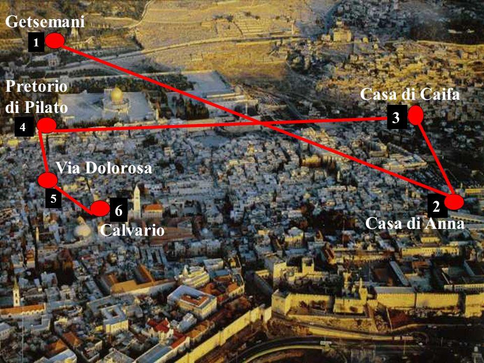 Getsemani Pretorio di Pilato Casa di Caifa Via Dolorosa Casa di Anna