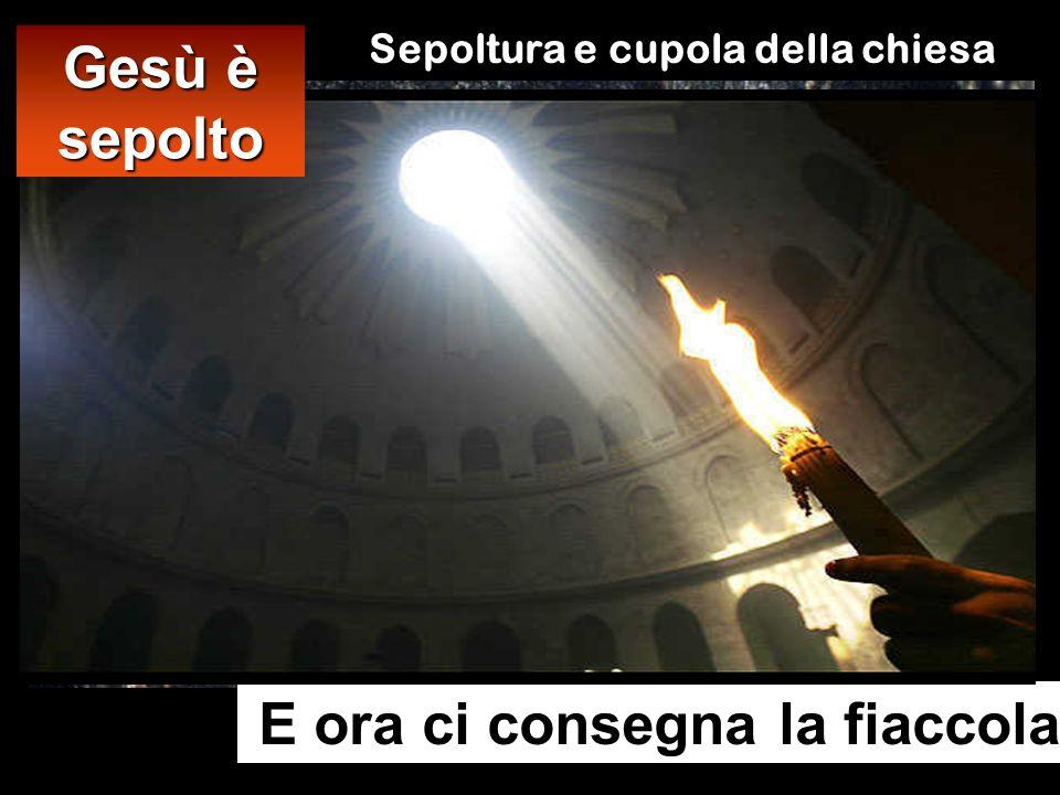 Sepoltura e cupola della chiesa E ora ci consegna la fiaccola