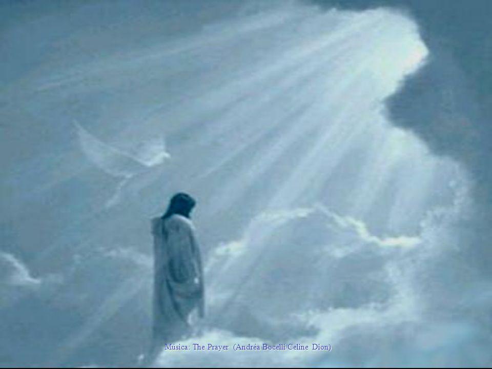 Música: The Prayer (Andréa Bocelli/Celine Dion)