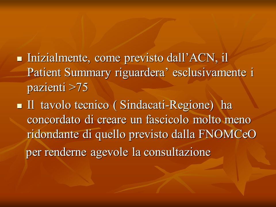 Inizialmente, come previsto dall'ACN, il Patient Summary riguardera' esclusivamente i pazienti >75