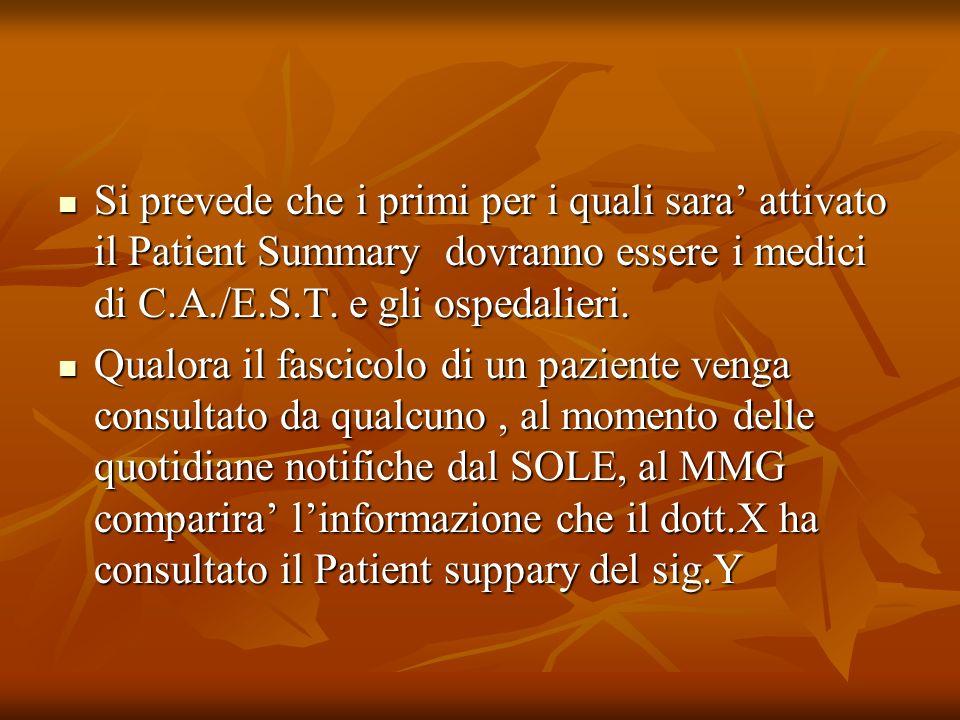 Si prevede che i primi per i quali sara' attivato il Patient Summary dovranno essere i medici di C.A./E.S.T. e gli ospedalieri.
