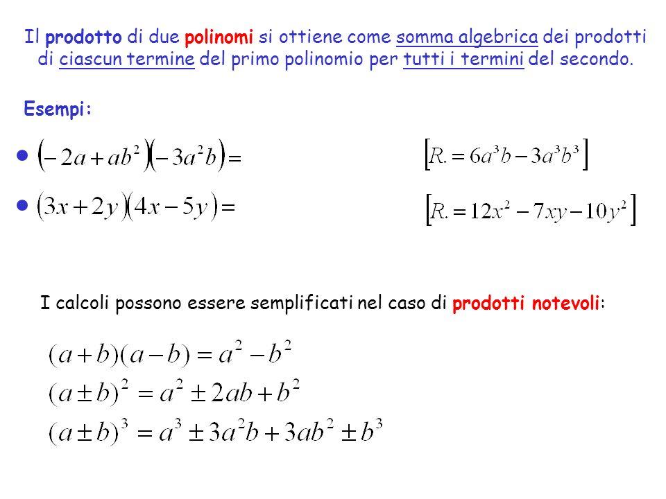 Il prodotto di due polinomi si ottiene come somma algebrica dei prodotti di ciascun termine del primo polinomio per tutti i termini del secondo.