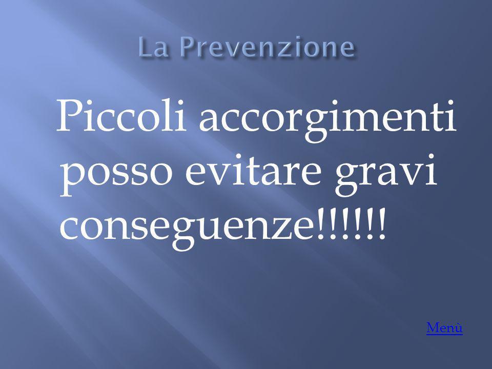 La Prevenzione Piccoli accorgimenti posso evitare gravi conseguenze!!!!!! Menù