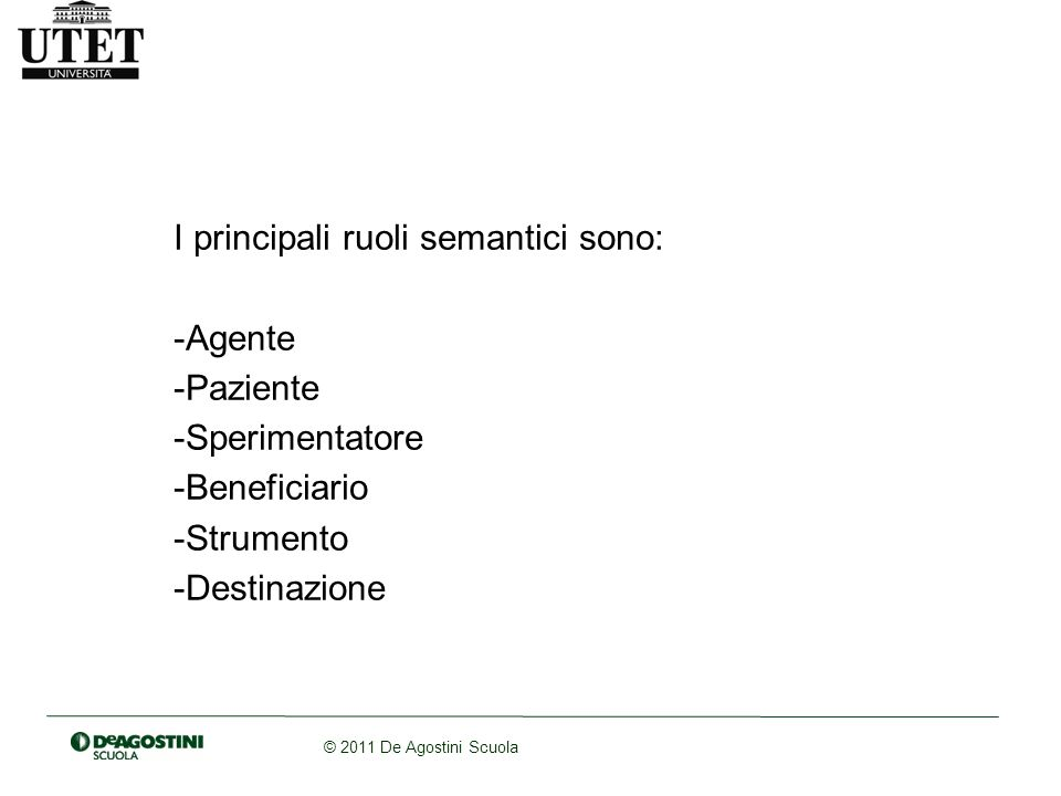 I principali ruoli semantici sono: