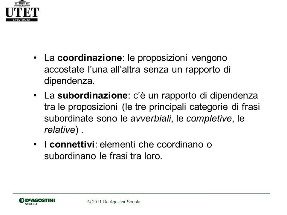 La coordinazione: le proposizioni vengono accostate l'una all'altra senza un rapporto di dipendenza.