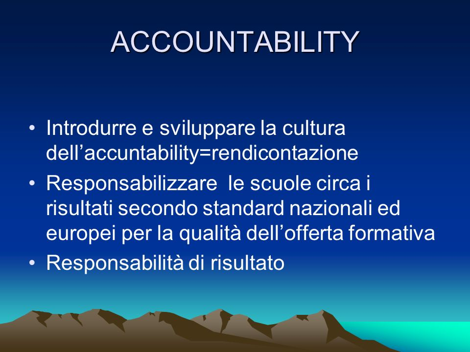 ACCOUNTABILITY Introdurre e sviluppare la cultura dell'accuntability=rendicontazione.