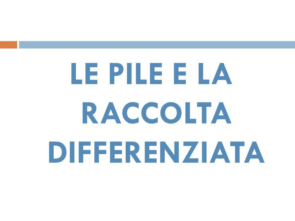 LE PILE E LA RACCOLTA DIFFERENZIATA