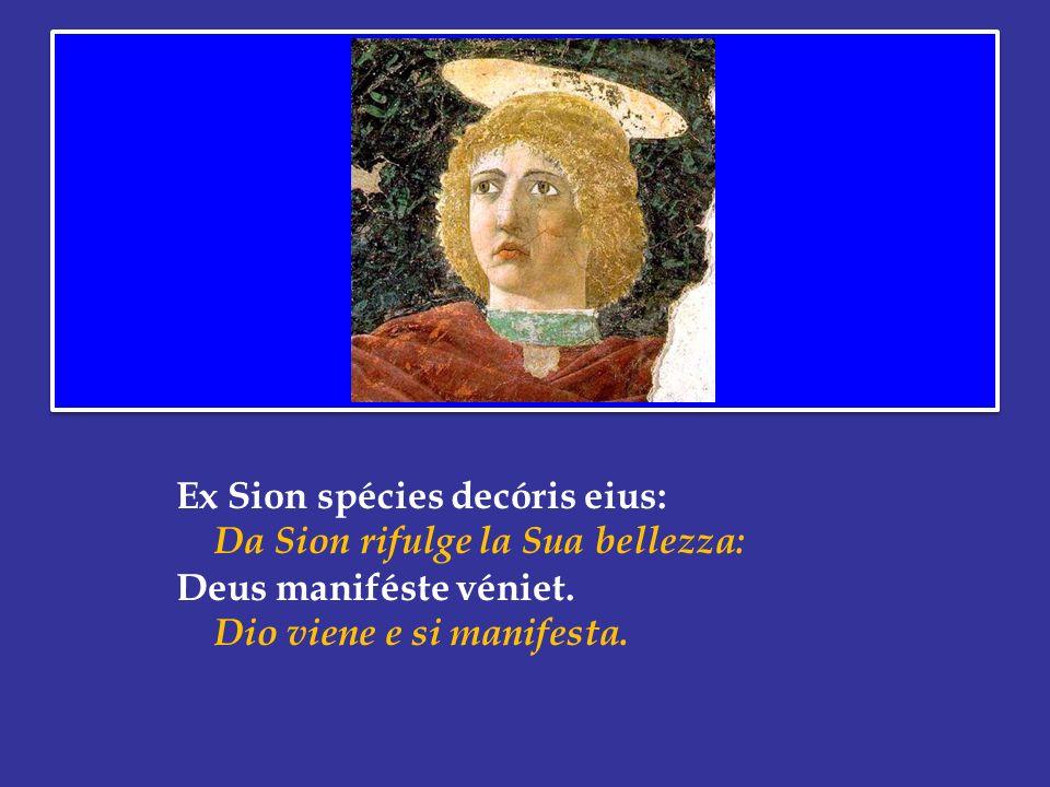 Ex Sion spécies decóris eius: Da Sion rifulge la Sua bellezza: Deus maniféste véniet.