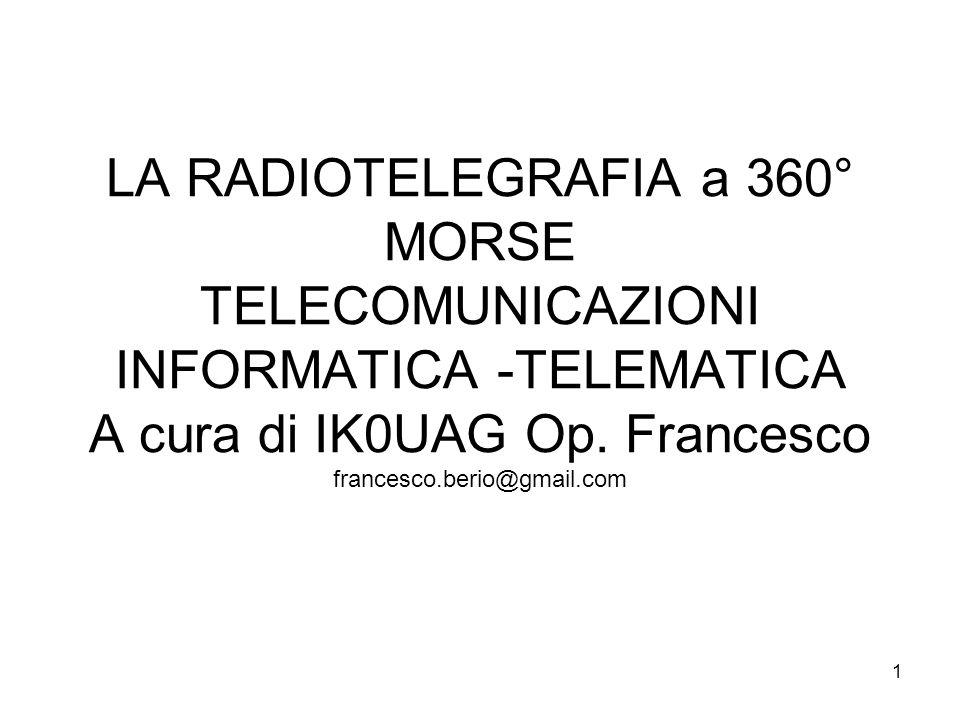 LA RADIOTELEGRAFIA a 360° MORSE TELECOMUNICAZIONI INFORMATICA -TELEMATICA A cura di IK0UAG Op.