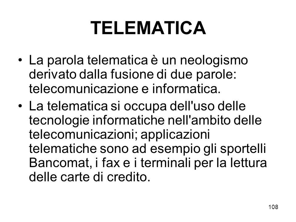 TELEMATICA La parola telematica è un neologismo derivato dalla fusione di due parole: telecomunicazione e informatica.