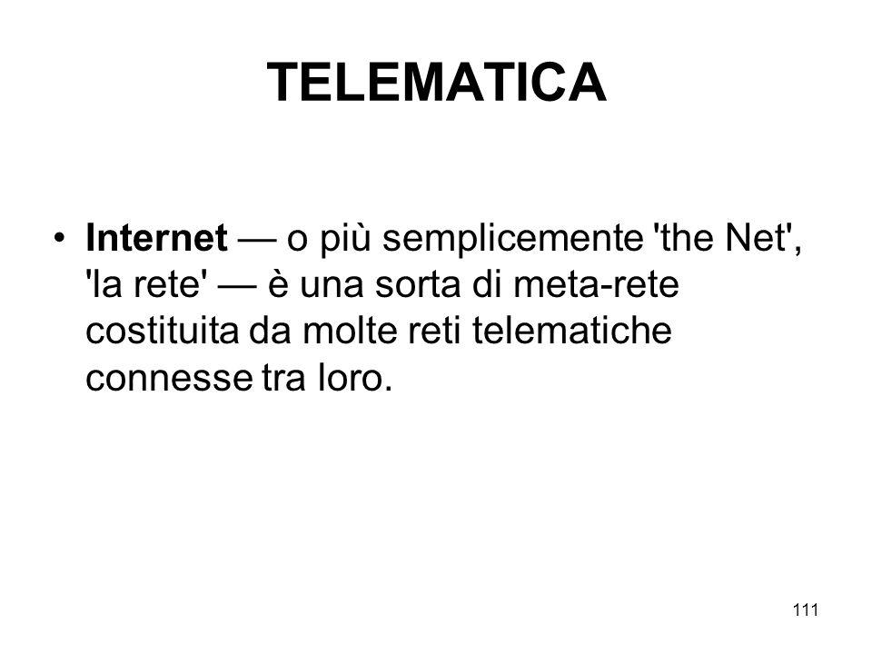 TELEMATICA Internet — o più semplicemente the Net , la rete — è una sorta di meta-rete costituita da molte reti telematiche connesse tra loro.