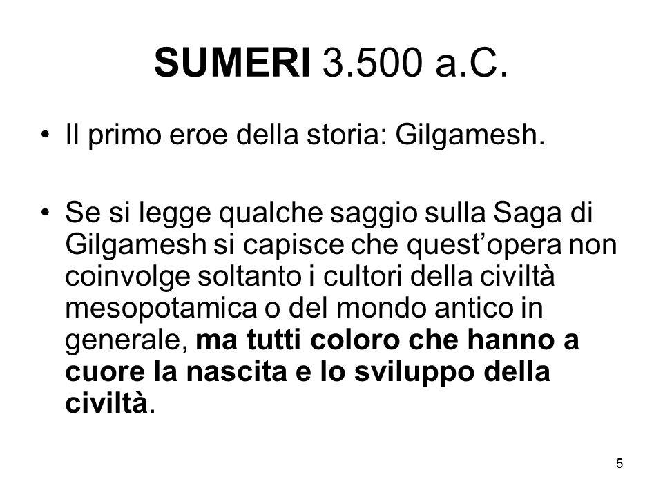 SUMERI 3.500 a.C. Il primo eroe della storia: Gilgamesh.