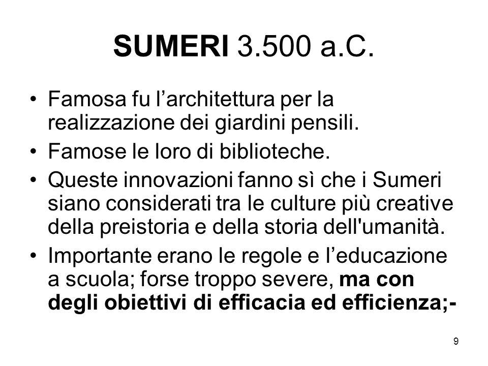 SUMERI 3.500 a.C. Famosa fu l'architettura per la realizzazione dei giardini pensili. Famose le loro di biblioteche.