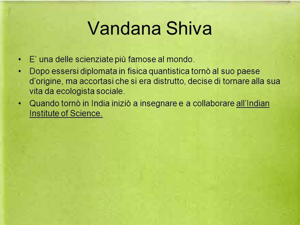 Vandana Shiva E' una delle scienziate più famose al mondo.