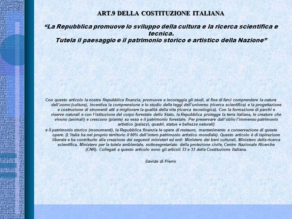 ART.9 DELLA COSTITUZIONE ITALIANA La Repubblica promuove lo sviluppo della cultura e la ricerca scientifica e tecnica. Tutela il paesaggio e il patrimonio storico e artistico della Nazione