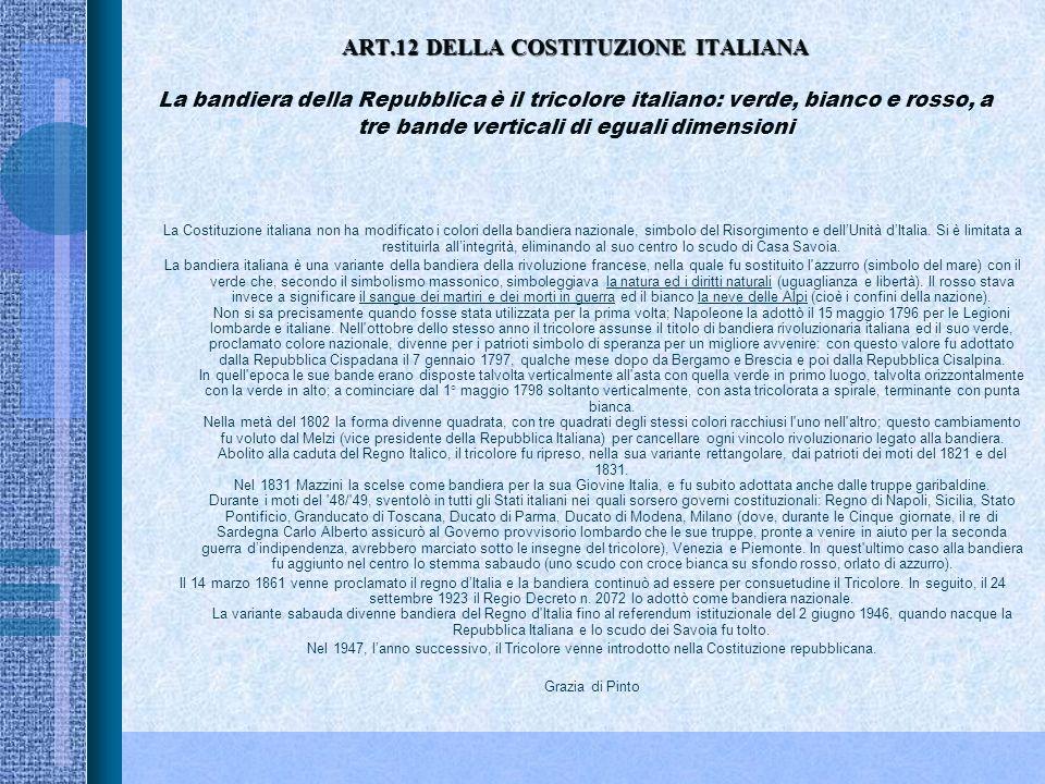 ART.12 DELLA COSTITUZIONE ITALIANA La bandiera della Repubblica è il tricolore italiano: verde, bianco e rosso, a tre bande verticali di eguali dimensioni