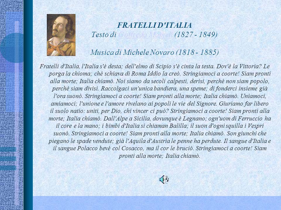 FRATELLI D ITALIA Testo di Goffredo Mameli (1827 - 1849) Musica di Michele Novaro (1818 - 1885)