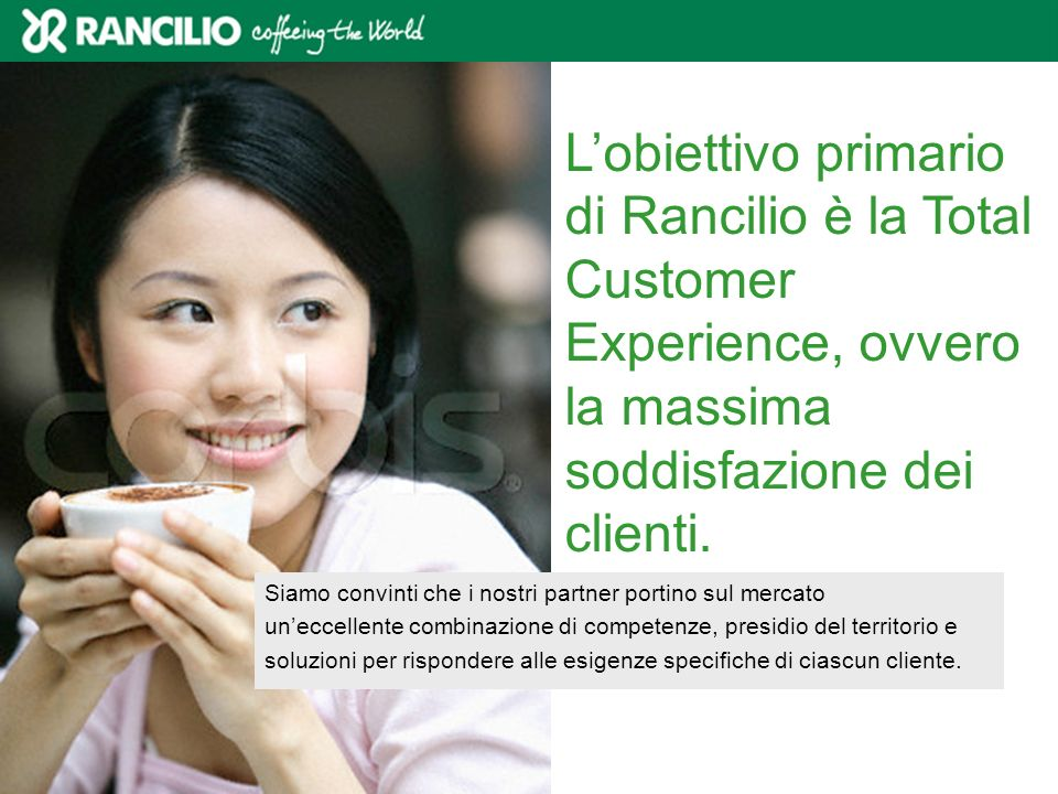 L'obiettivo primario di Rancilio è la Total Customer Experience, ovvero la massima soddisfazione dei clienti.