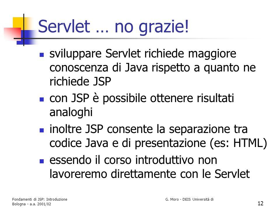 Servlet … no grazie! sviluppare Servlet richiede maggiore conoscenza di Java rispetto a quanto ne richiede JSP.