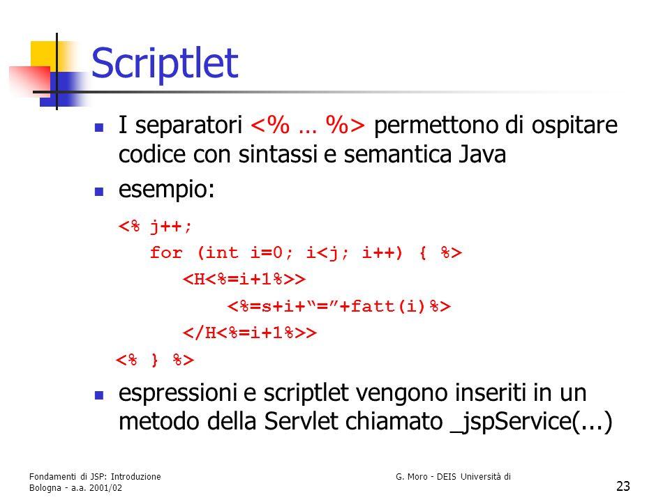 Scriptlet I separatori <% … %> permettono di ospitare codice con sintassi e semantica Java. esempio: